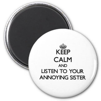 Keep Calm and Listen to  your Annoying Sister 2 Inch Round Magnet