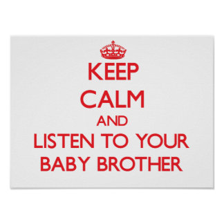 Keep Calm and Listen to  your Baby Brother Print