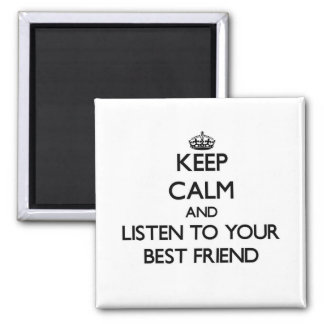 Keep Calm and Listen to  your Best Friend Square Magnet