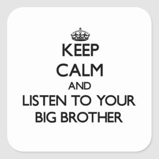 Keep Calm and Listen to  your Big Brother Square Sticker