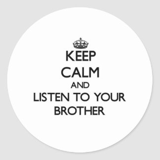 Keep Calm and Listen to  your Brother Sticker