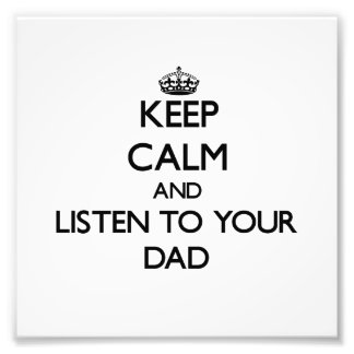 Keep Calm and Listen to  your Dad Photo