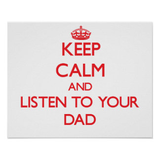 Keep Calm and Listen to  your Dad Posters
