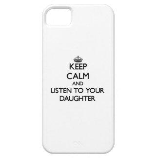 Keep Calm and Listen to  your Daughter iPhone 5 Case