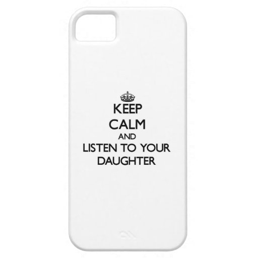 Keep Calm and Listen to  your Daughter Case For iPhone 5/5S