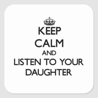 Keep Calm and Listen to  your Daughter Stickers