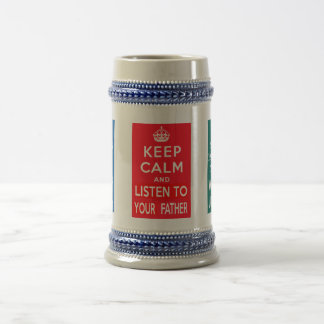Keep Calm and Listen to Your Father Beer Steins