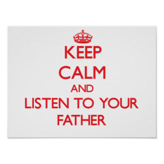Keep Calm and Listen to  your Father Poster