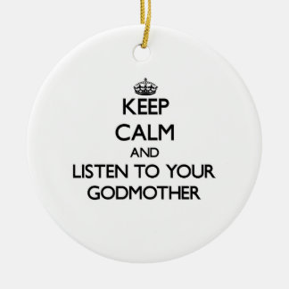 Keep Calm and Listen to  your Godmother Round Ceramic Ornament