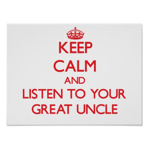 Keep Calm and Listen to  your Great Uncle Poster