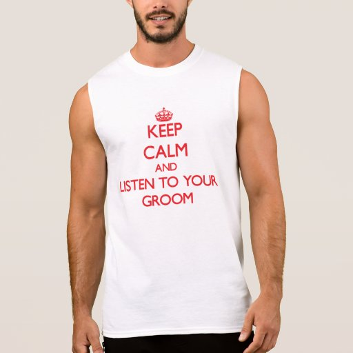 Keep Calm and Listen to  your Groom Sleeveless Shirts