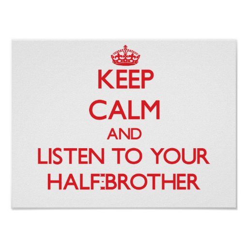 Keep Calm and Listen to  your Half-Brother Print