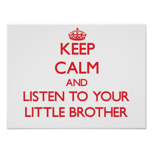 Keep Calm and Listen to  your little Brother Print