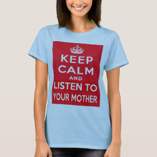 Keep Calm and Listen to Your Mother T-Shirt