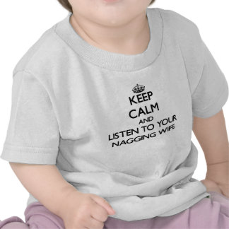 Keep Calm and Listen to  your Nagging Wife Tee Shirt
