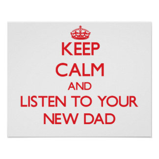 Keep Calm and Listen to  your New Dad Posters