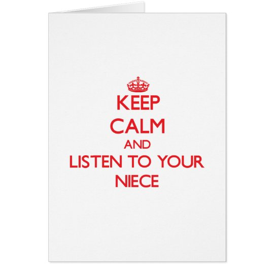 Keep Calm and Listen to  your Niece Card
