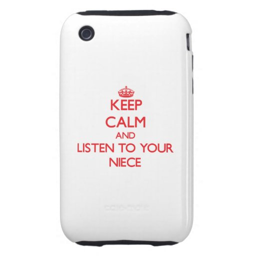 Keep Calm and Listen to  your Niece Tough iPhone 3 Covers