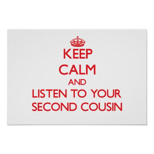 Keep Calm and Listen to  your Second Cousin Print