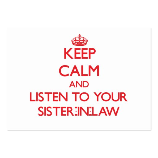 Keep Calm and Listen to  your Sister-in-Law Business Cards