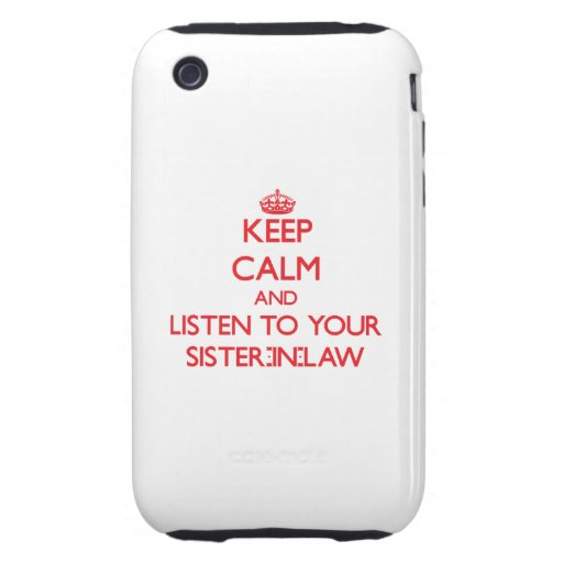 Keep Calm and Listen to  your Sister-in-Law Tough iPhone 3 Case