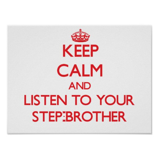 Keep Calm and Listen to  your Step-Brother Poster