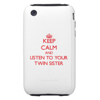 Keep Calm and Listen to  your Twin Sister iPhone 3 Tough Covers