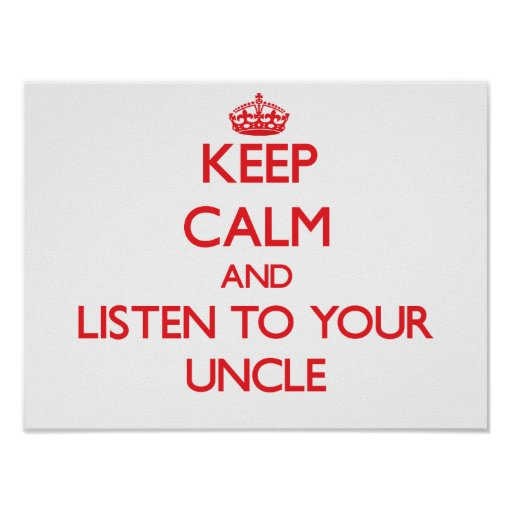 Keep Calm and Listen to  your Uncle Print