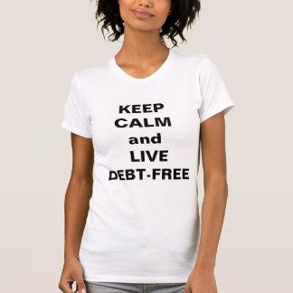 Keep Calm and Live Debt Free T-Shirt