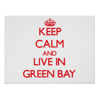 Keep Calm and Live in Green Bay Posters