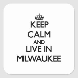 Keep Calm and live in Milwaukee Square Stickers