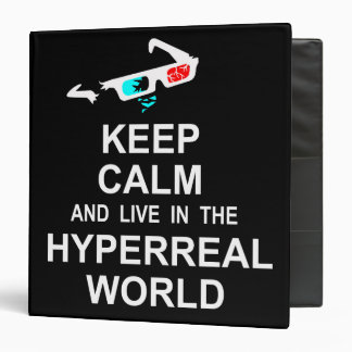 Keep calm and live in the hyperreal world 3 ring binder