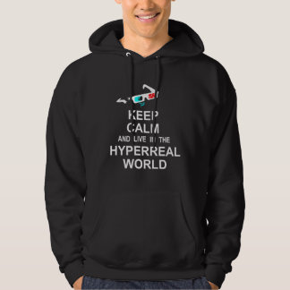 Keep calm and live in the hyperreal world hoodie