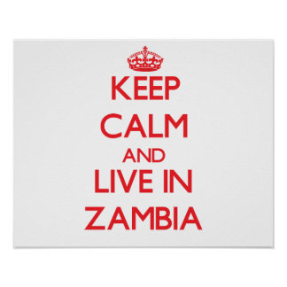 Keep Calm and live in Zambia Poster