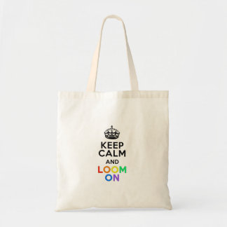Keep Calm and Loom On Tote Bag