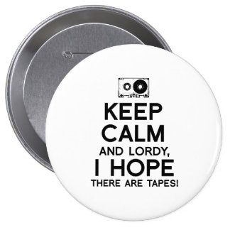 Keep Calm and Lordy I hope there are tapes - - .pn 4 Inch Round Button