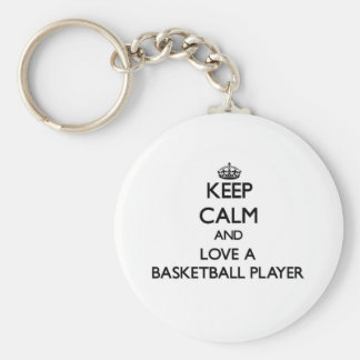 Keep Calm and Love a Basketball Player Keychain