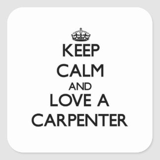 Keep Calm and Love a Carpenter Square Sticker