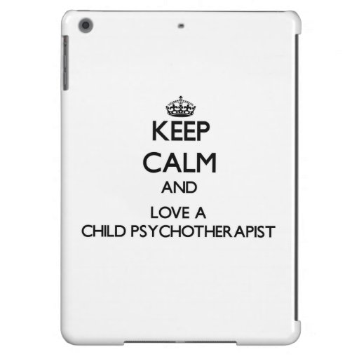 Keep Calm and Love a Child Psychoarapist iPad Air Covers