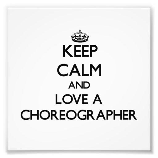 Keep Calm and Love a Choreographer Photo Print