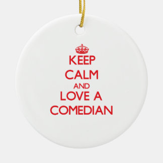 Keep Calm and Love a Comedian Ceramic Ornament