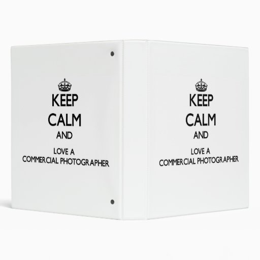 Keep Calm and Love a Commercial Photographer 3 Ring Binders