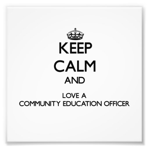 Keep Calm and Love a Community Education Officer Photograph