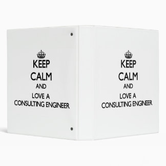 Keep Calm and Love a Consulting Engineer 3 Ring Binder