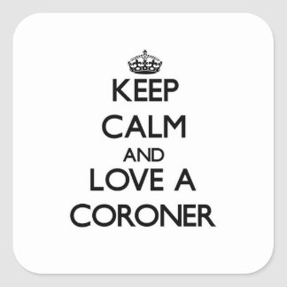 Keep Calm and Love a Coroner Square Sticker