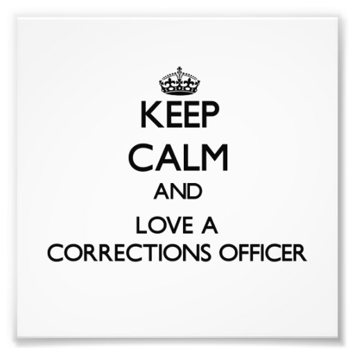Keep Calm and Love a Corrections Officer Photograph