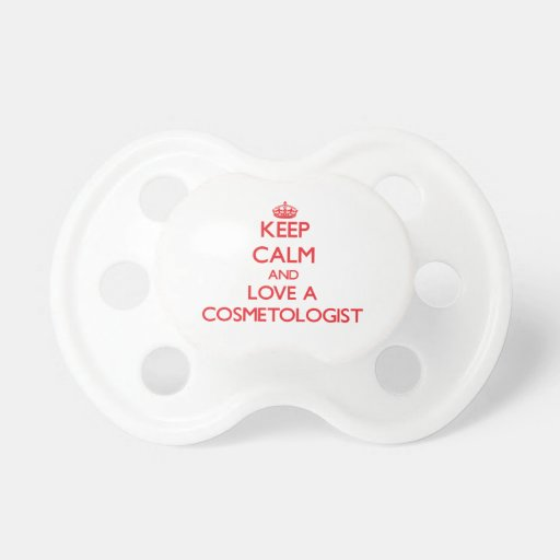 Keep Calm and Love a Cosmetologist Baby Pacifier