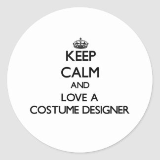 Keep Calm and Love a Costume Designer Round Stickers