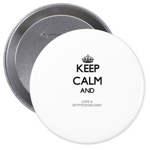 Keep Calm and Love a Cryptozoologist Buttons