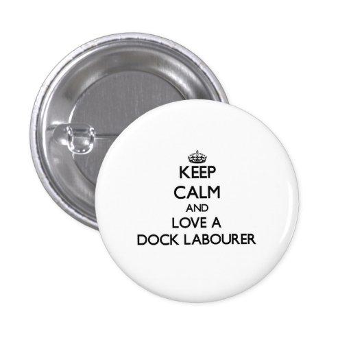 Keep Calm and Love a Dock Labourer Pins